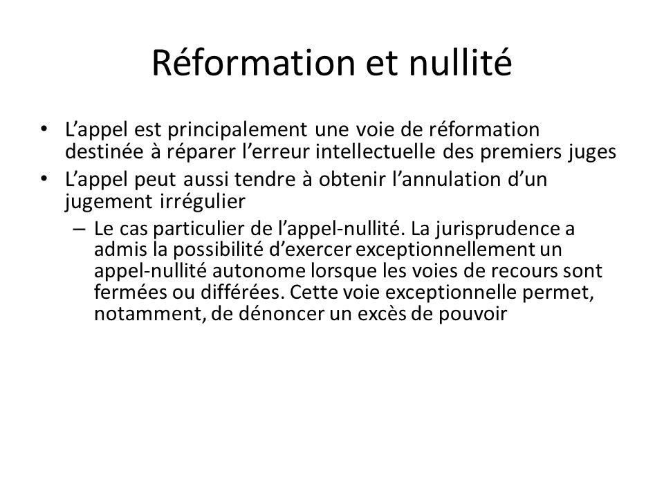 Réformation et nullité Lappel est principalement une voie de réformation destinée à réparer lerreur intellectuelle des premiers juges Lappel peut aussi tendre à obtenir lannulation dun jugement irrégulier – Le cas particulier de lappel-nullité.