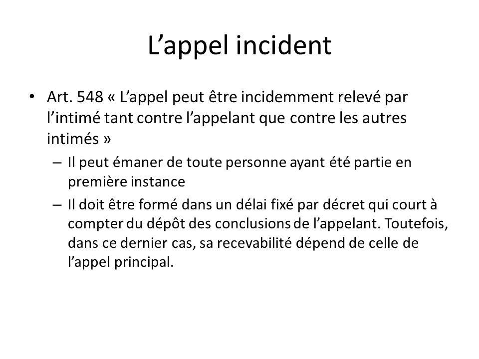 Lappel incident Art. 548 « Lappel peut être incidemment relevé par lintimé tant contre lappelant que contre les autres intimés » – Il peut émaner de t