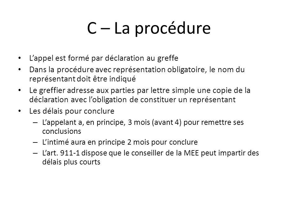 C – La procédure Lappel est formé par déclaration au greffe Dans la procédure avec représentation obligatoire, le nom du représentant doit être indiqu