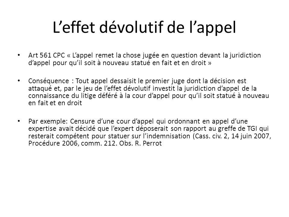 Leffet dévolutif de lappel Art 561 CPC « Lappel remet la chose jugée en question devant la juridiction dappel pour quil soit à nouveau statué en fait
