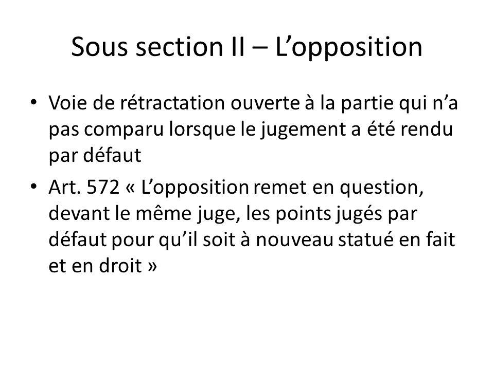 Sous section II – Lopposition Voie de rétractation ouverte à la partie qui na pas comparu lorsque le jugement a été rendu par défaut Art. 572 « Loppos