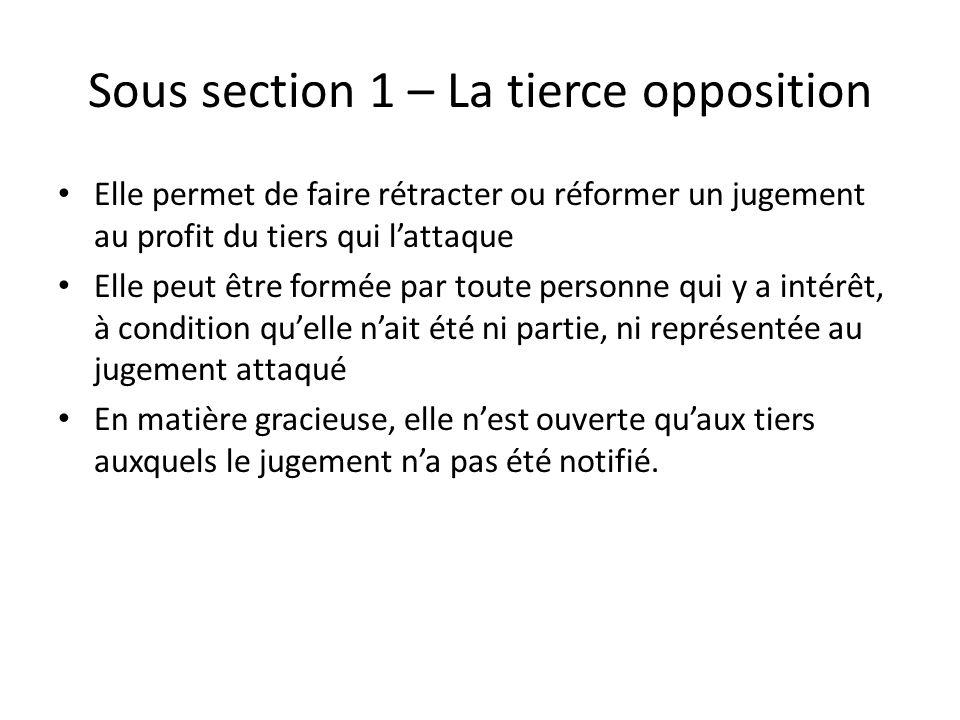Sous section 1 – La tierce opposition Elle permet de faire rétracter ou réformer un jugement au profit du tiers qui lattaque Elle peut être formée par