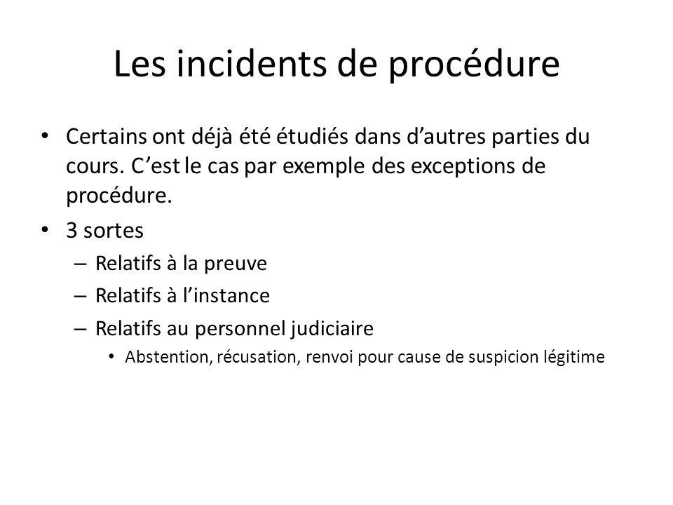 Les incidents de procédure Certains ont déjà été étudiés dans dautres parties du cours. Cest le cas par exemple des exceptions de procédure. 3 sortes