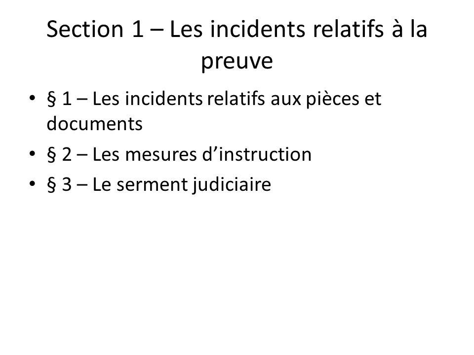 Section 1 – Les incidents relatifs à la preuve § 1 – Les incidents relatifs aux pièces et documents § 2 – Les mesures dinstruction § 3 – Le serment judiciaire