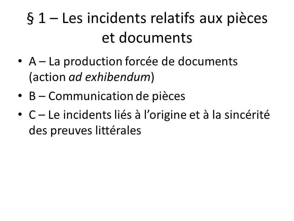 § 1 – Les incidents relatifs aux pièces et documents A – La production forcée de documents (action ad exhibendum) B – Communication de pièces C – Le i