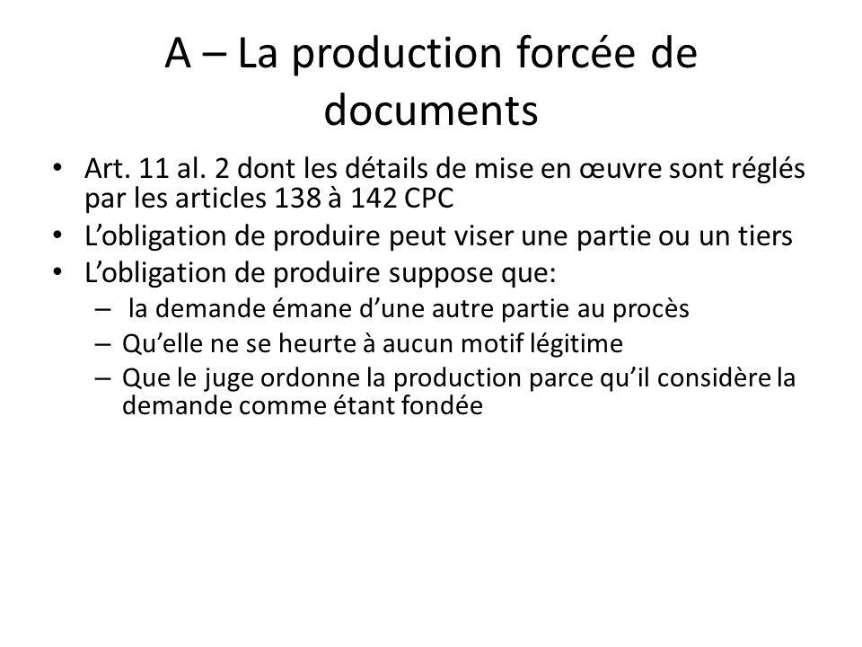 A – La production forcée de documents Art. 11 al. 2 dont les détails de mise en œuvre sont réglés par les articles 138 à 142 CPC Lobligation de produi