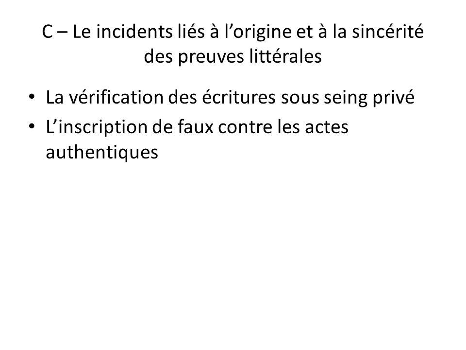 C – Le incidents liés à lorigine et à la sincérité des preuves littérales La vérification des écritures sous seing privé Linscription de faux contre les actes authentiques