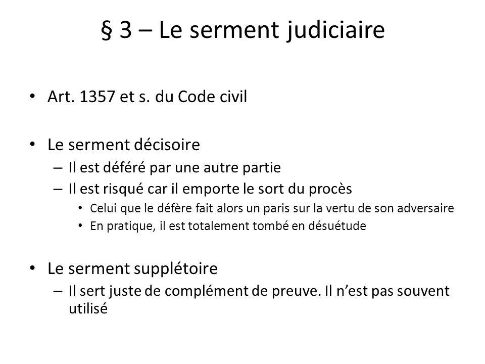 § 3 – Le serment judiciaire Art. 1357 et s. du Code civil Le serment décisoire – Il est déféré par une autre partie – Il est risqué car il emporte le