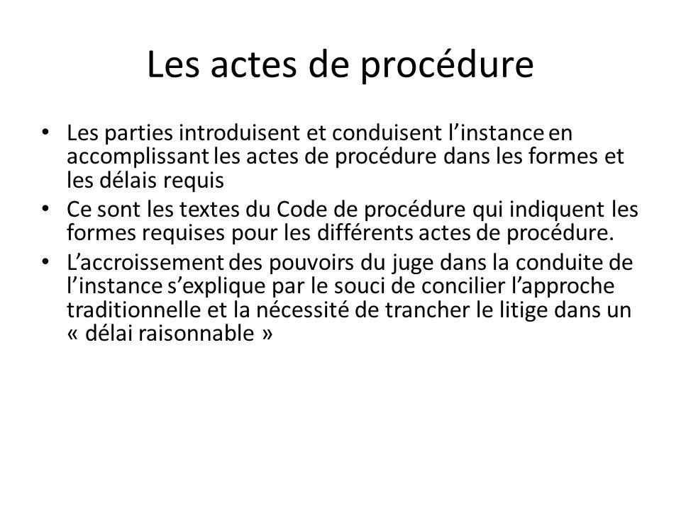 Les actes de procédure Les parties introduisent et conduisent linstance en accomplissant les actes de procédure dans les formes et les délais requis Ce sont les textes du Code de procédure qui indiquent les formes requises pour les différents actes de procédure.