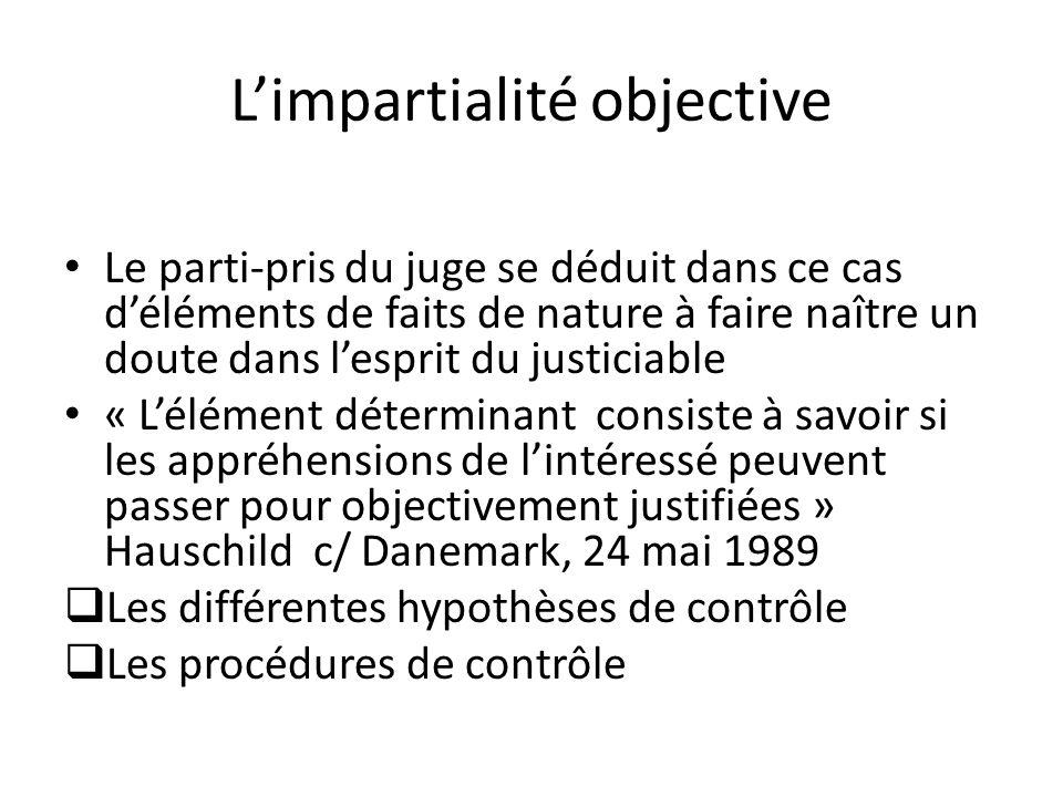 Limpartialité objective Le parti-pris du juge se déduit dans ce cas déléments de faits de nature à faire naître un doute dans lesprit du justiciable «