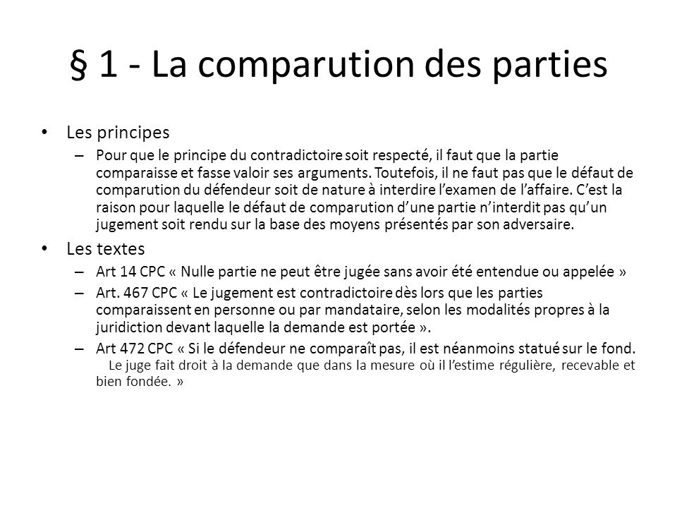 § 1 - La comparution des parties Les principes – Pour que le principe du contradictoire soit respecté, il faut que la partie comparaisse et fasse valoir ses arguments.