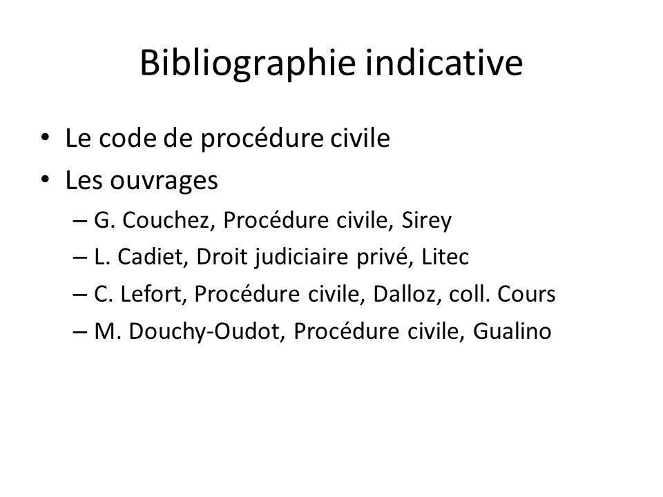 Bibliographie indicative Le code de procédure civile Les ouvrages – G. Couchez, Procédure civile, Sirey – L. Cadiet, Droit judiciaire privé, Litec – C