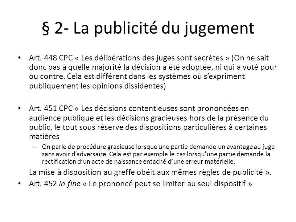 § 2- La publicité du jugement Art. 448 CPC « Les délibérations des juges sont secrètes » (On ne sait donc pas à quelle majorité la décision a été adop