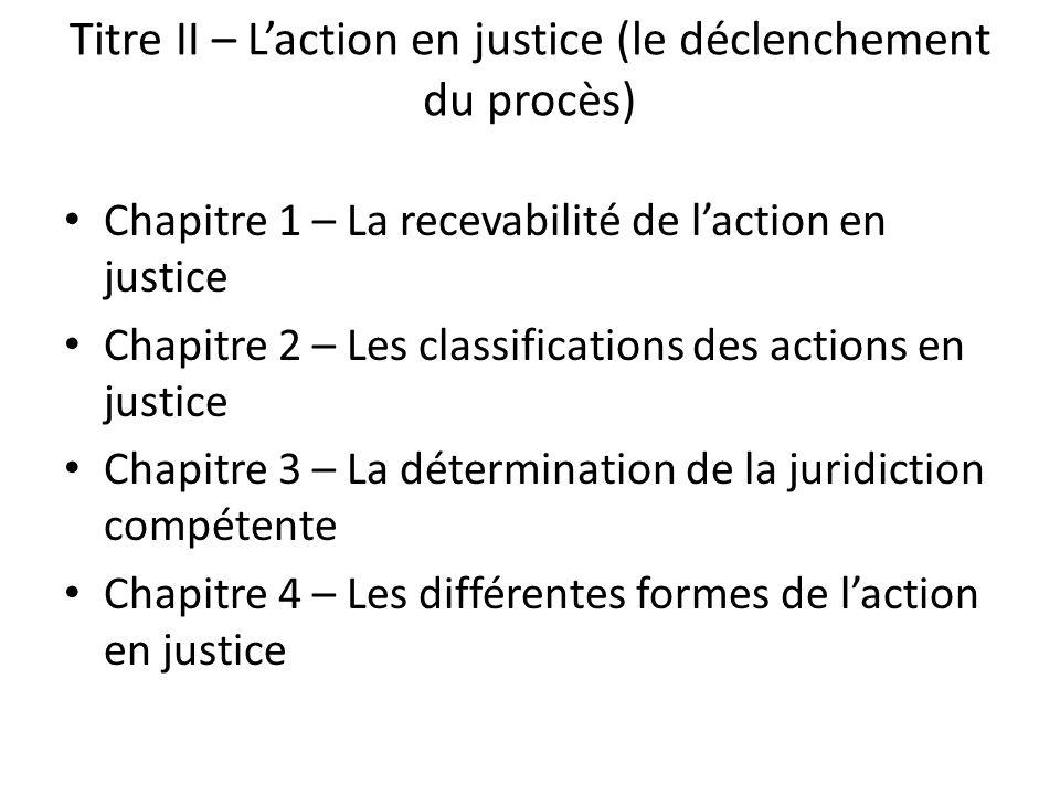 Titre II – Laction en justice (le déclenchement du procès) Chapitre 1 – La recevabilité de laction en justice Chapitre 2 – Les classifications des act