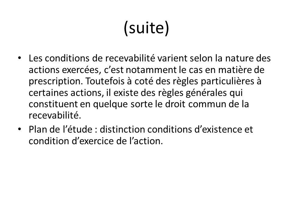 (suite) Les conditions de recevabilité varient selon la nature des actions exercées, cest notamment le cas en matière de prescription. Toutefois à cot