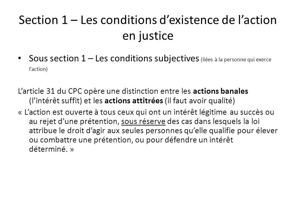 Section 1 – Les conditions dexistence de laction en justice Sous section 1 – Les conditions subjectives (liées à la personne qui exerce laction) Larti