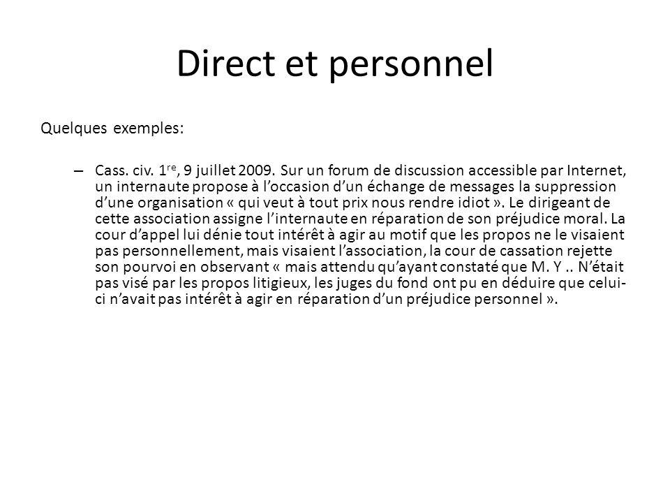 Direct et personnel Quelques exemples: – Cass. civ. 1 re, 9 juillet 2009. Sur un forum de discussion accessible par Internet, un internaute propose à