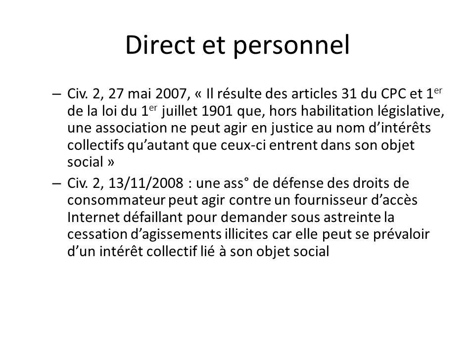 Direct et personnel – Civ. 2, 27 mai 2007, « Il résulte des articles 31 du CPC et 1 er de la loi du 1 er juillet 1901 que, hors habilitation législati