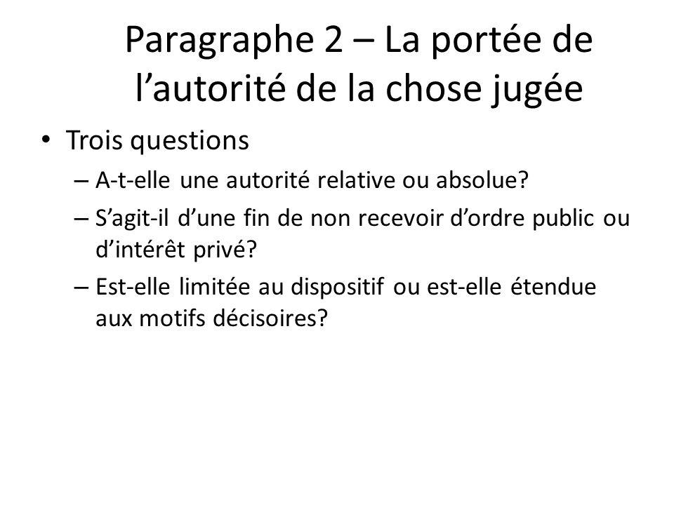 Paragraphe 2 – La portée de lautorité de la chose jugée Trois questions – A-t-elle une autorité relative ou absolue? – Sagit-il dune fin de non recevo