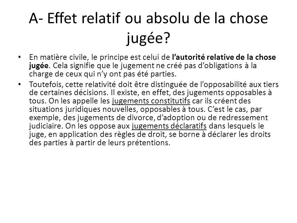 A- Effet relatif ou absolu de la chose jugée.