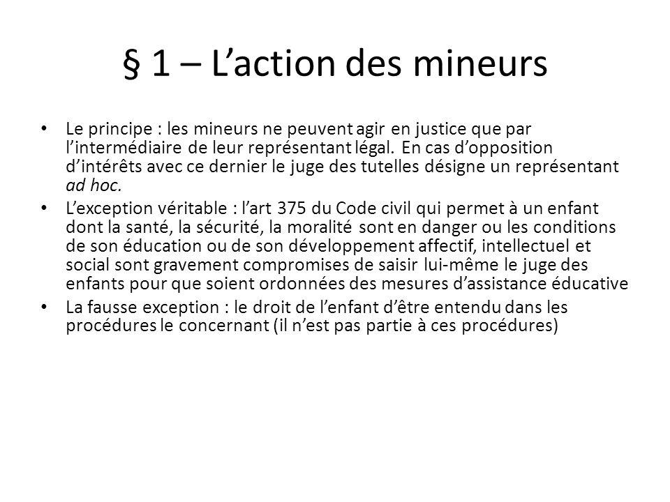 § 1 – Laction des mineurs Le principe : les mineurs ne peuvent agir en justice que par lintermédiaire de leur représentant légal. En cas dopposition d