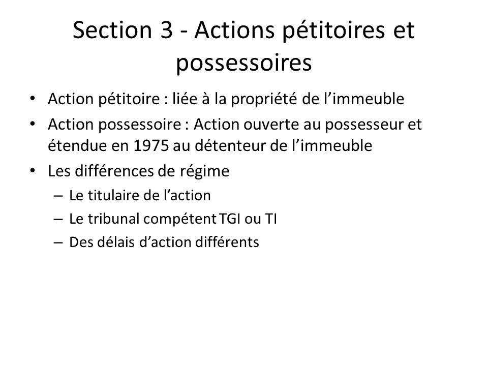 Section 3 - Actions pétitoires et possessoires Action pétitoire : liée à la propriété de limmeuble Action possessoire : Action ouverte au possesseur e