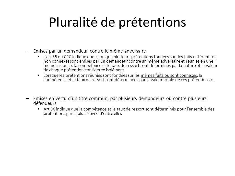 Pluralité de prétentions – Emises par un demandeur contre le même adversaire Lart 35 du CPC indique que « lorsque plusieurs prétentions fondées sur de