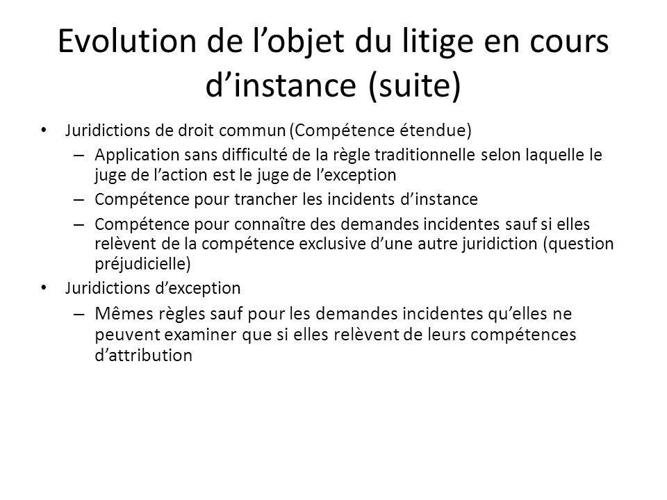 Evolution de lobjet du litige en cours dinstance (suite) Juridictions de droit commun ( Compétence étendue) – Application sans difficulté de la règle