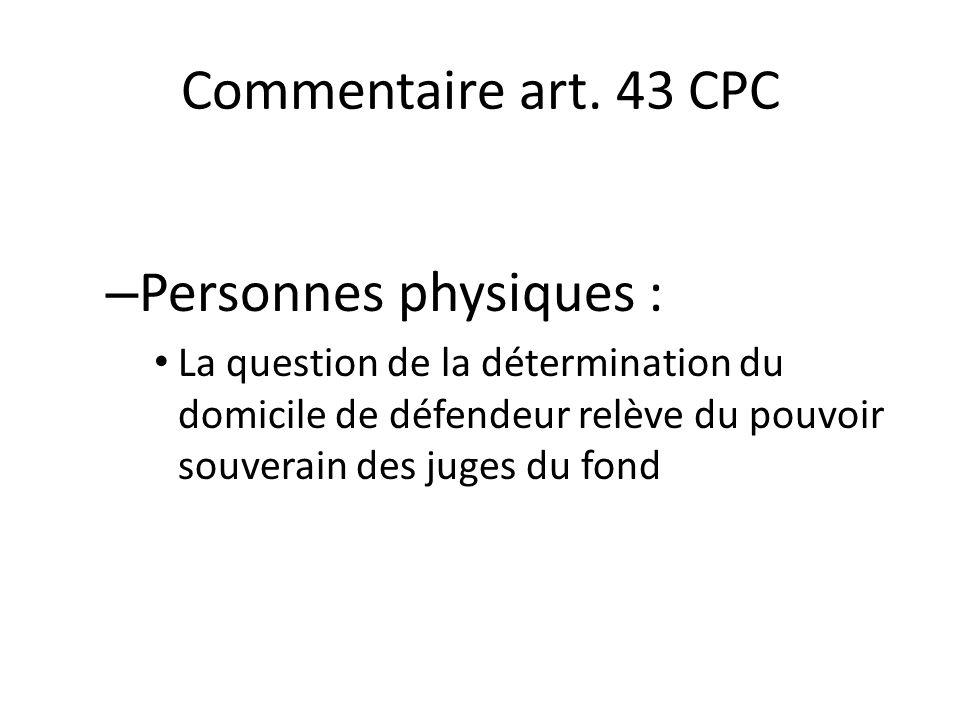 Commentaire art. 43 CPC – Personnes physiques : La question de la détermination du domicile de défendeur relève du pouvoir souverain des juges du fond