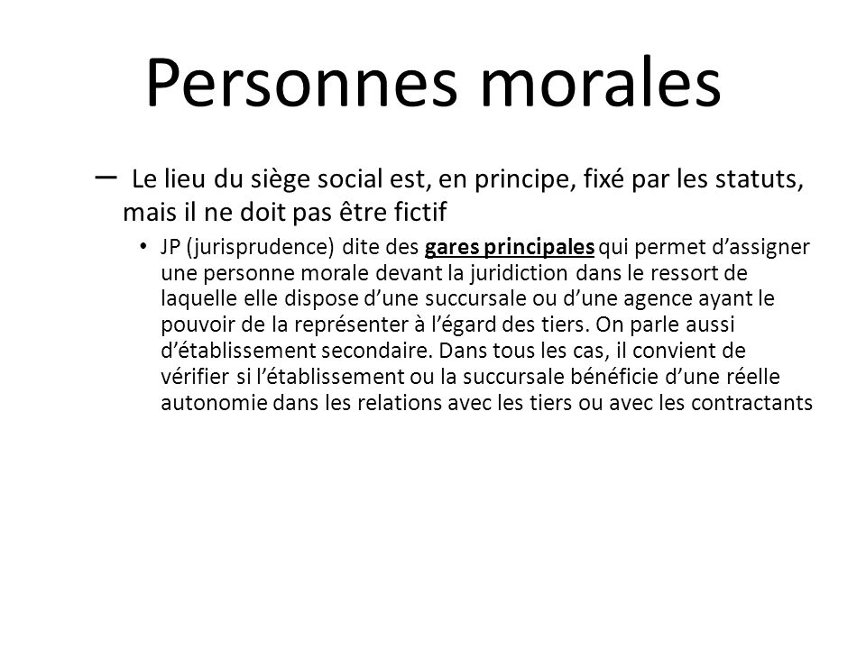 Personnes morales – Le lieu du siège social est, en principe, fixé par les statuts, mais il ne doit pas être fictif JP (jurisprudence) dite des gares