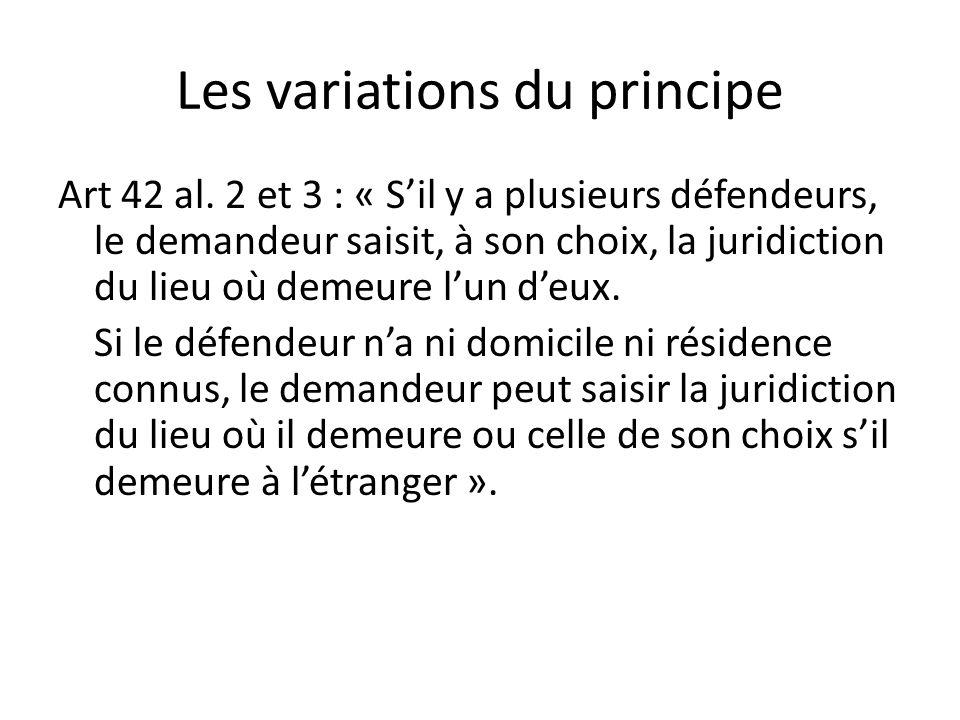 Les variations du principe Art 42 al. 2 et 3 : « Sil y a plusieurs défendeurs, le demandeur saisit, à son choix, la juridiction du lieu où demeure lun