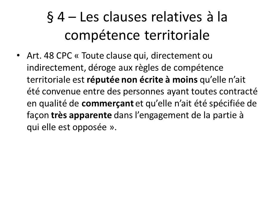 § 4 – Les clauses relatives à la compétence territoriale Art. 48 CPC « Toute clause qui, directement ou indirectement, déroge aux règles de compétence
