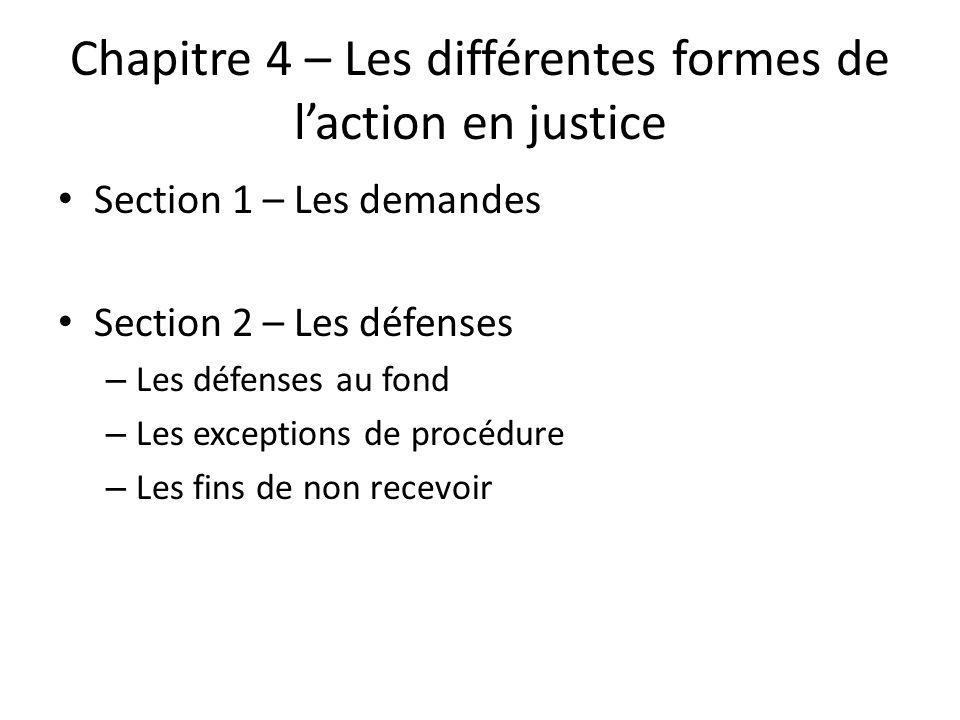 Chapitre 4 – Les différentes formes de laction en justice Section 1 – Les demandes Section 2 – Les défenses – Les défenses au fond – Les exceptions de procédure – Les fins de non recevoir