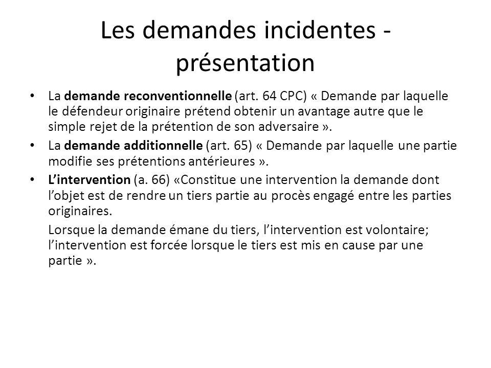 Les demandes incidentes - présentation La demande reconventionnelle (art. 64 CPC) « Demande par laquelle le défendeur originaire prétend obtenir un av