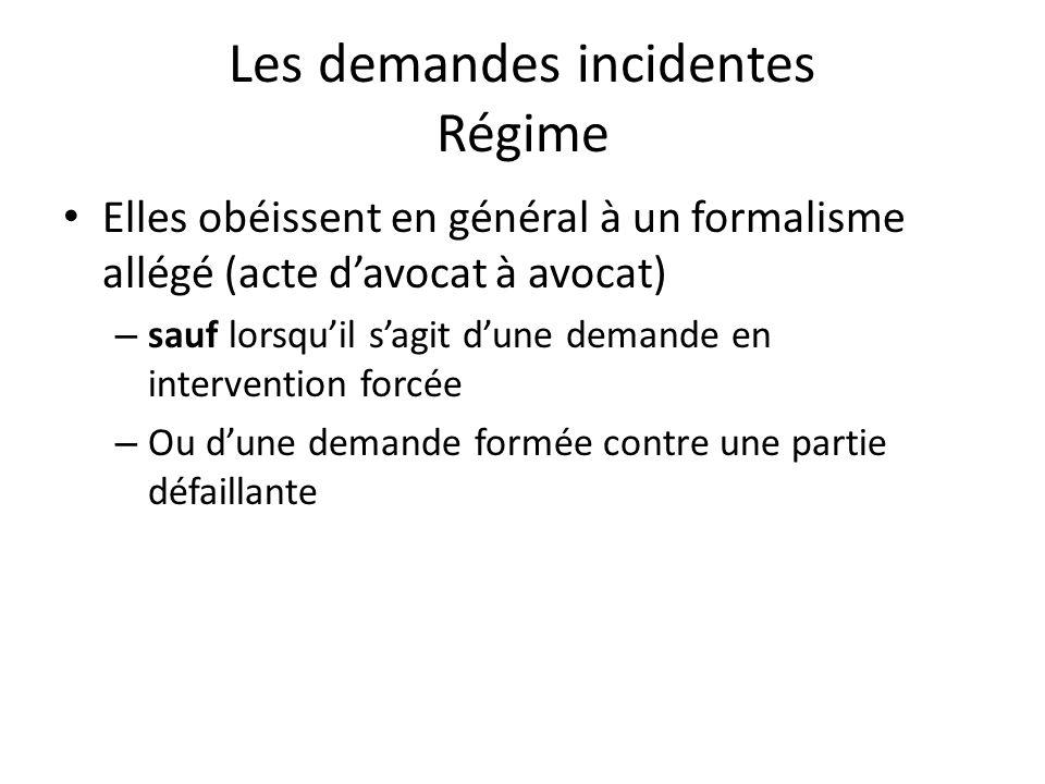 Les demandes incidentes Régime Elles obéissent en général à un formalisme allégé (acte davocat à avocat) – sauf lorsquil sagit dune demande en interve