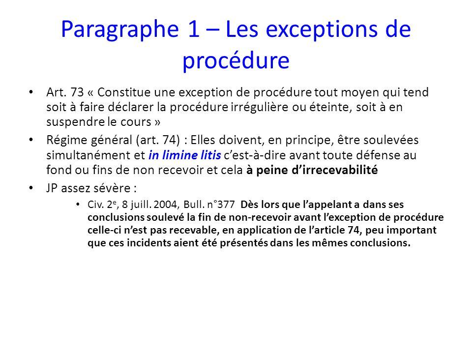Paragraphe 1 – Les exceptions de procédure Art. 73 « Constitue une exception de procédure tout moyen qui tend soit à faire déclarer la procédure irrég