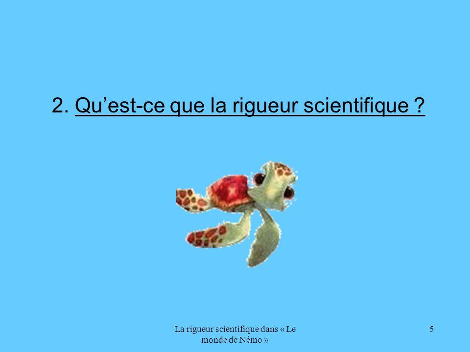 La rigueur scientifique dans « Le monde de Némo » 16 Le crabe Le dauphin Létoile de mer La mouette La tortue de mer La méduse Le poisson clown La raie Le pélican Lhippocampe Le requin La baleine Les animaux Critère : Vivent dans lair