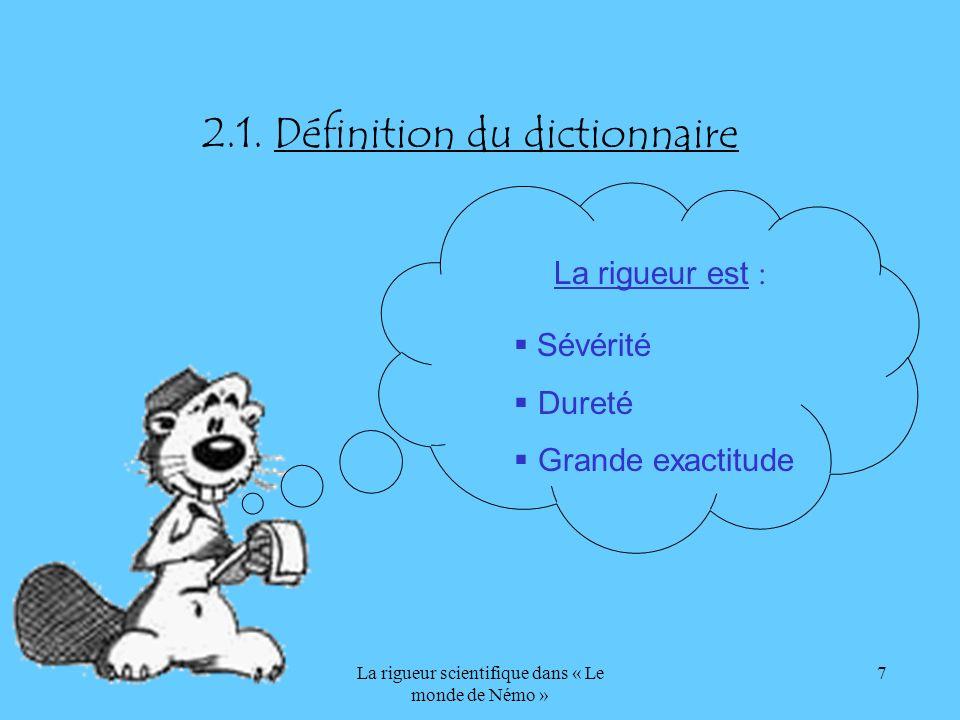 La rigueur scientifique dans « Le monde de Némo » 7 2.1. Définition du dictionnaire Sévérité Dureté Grande exactitude La rigueur est :