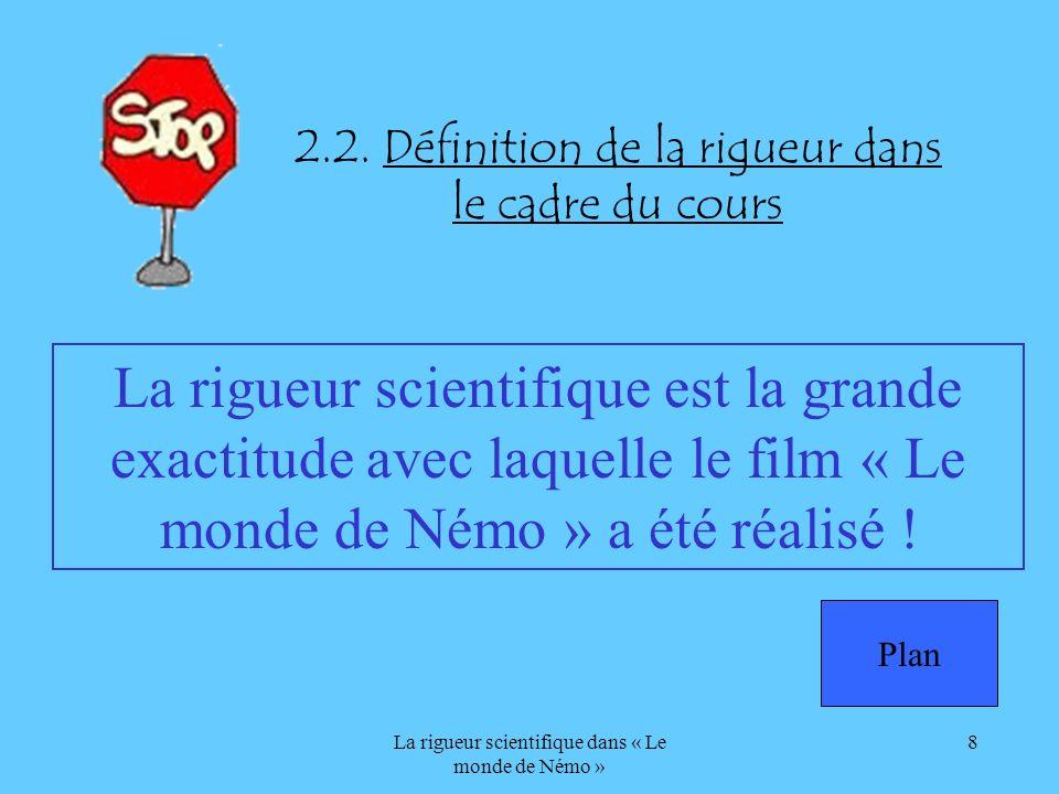 La rigueur scientifique dans « Le monde de Némo » 8 2.2. Définition de la rigueur dans le cadre du cours La rigueur scientifique est la grande exactit