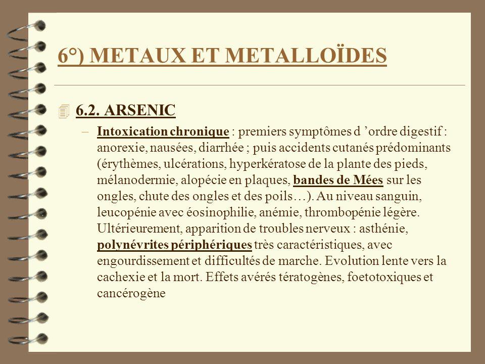 6°) METAUX ET METALLOÏDES 4 6.2. ARSENIC –Intoxication chronique : premiers symptômes d ordre digestif : anorexie, nausées, diarrhée ; puis accidents