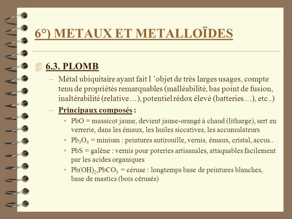 6°) METAUX ET METALLOÏDES 4 6.3. PLOMB –Métal ubiquitaire ayant fait l objet de très larges usages, compte tenu de propriétés remarquables (malléabili