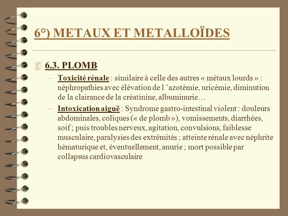 6°) METAUX ET METALLOÏDES 4 6.3. PLOMB –Toxicité rénale : similaire à celle des autres « métaux lourds » : néphropathies avec élévation de l azotémie,