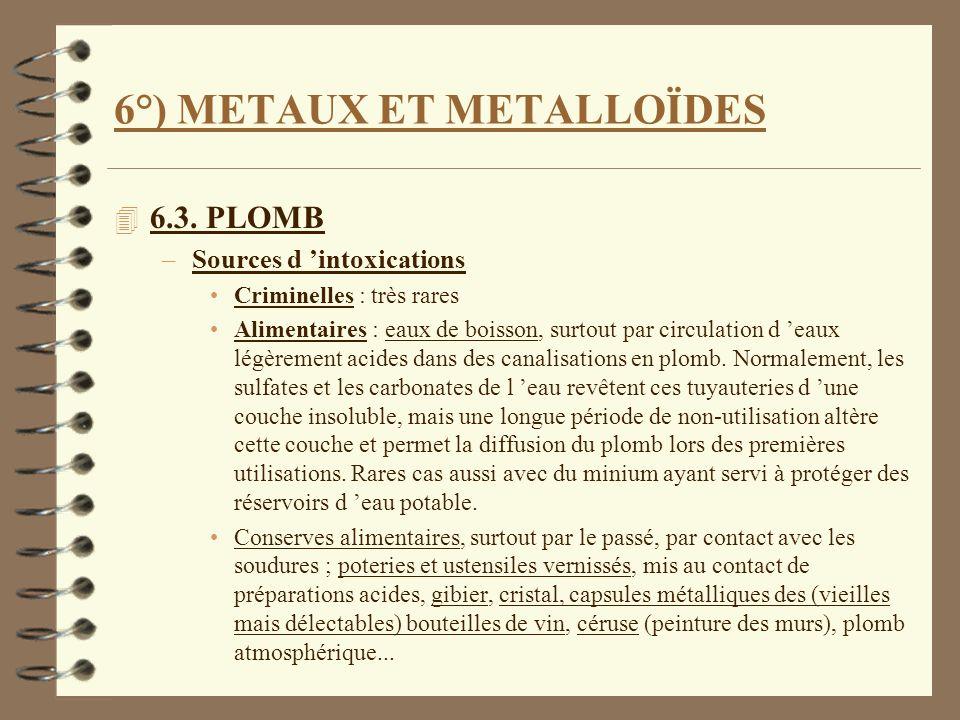 6°) METAUX ET METALLOÏDES 4 6.3. PLOMB –Sources d intoxications Criminelles : très rares Alimentaires : eaux de boisson, surtout par circulation d eau