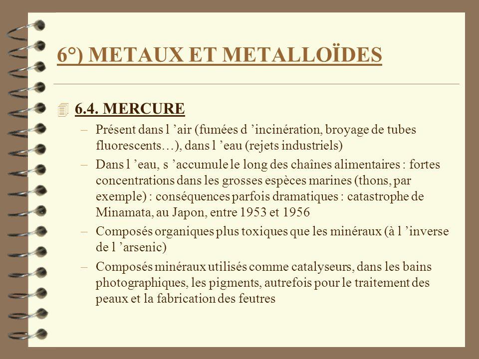 6°) METAUX ET METALLOÏDES 4 6.4. MERCURE –Présent dans l air (fumées d incinération, broyage de tubes fluorescents…), dans l eau (rejets industriels)
