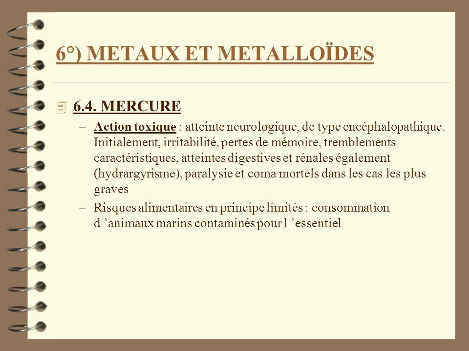 6°) METAUX ET METALLOÏDES 4 6.4. MERCURE –Action toxique : atteinte neurologique, de type encéphalopathique. Initialement, irritabilité, pertes de mém