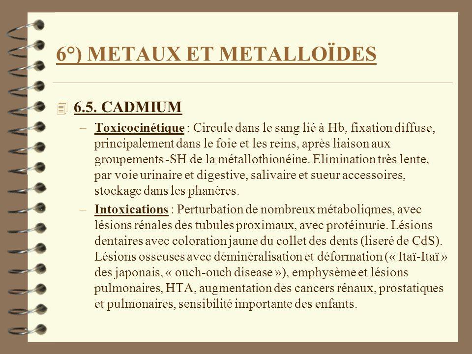 6°) METAUX ET METALLOÏDES 4 6.5. CADMIUM –Toxicocinétique : Circule dans le sang lié à Hb, fixation diffuse, principalement dans le foie et les reins,