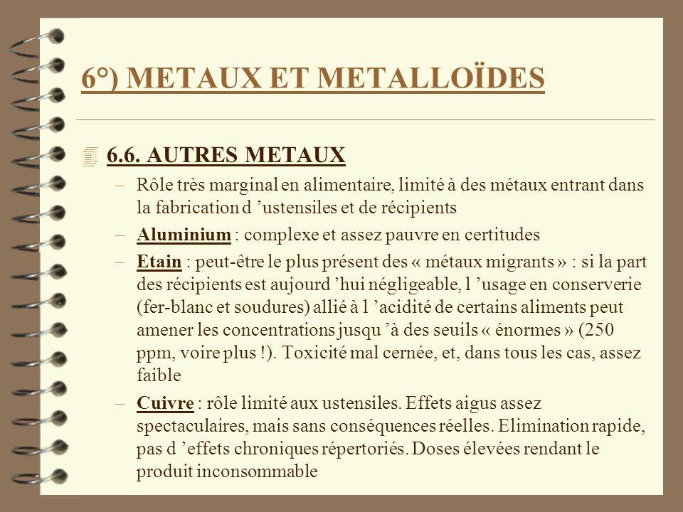 6°) METAUX ET METALLOÏDES 4 6.6. AUTRES METAUX –Rôle très marginal en alimentaire, limité à des métaux entrant dans la fabrication d ustensiles et de
