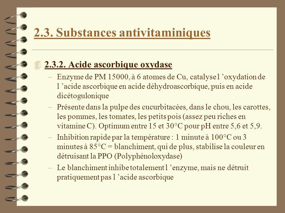 2.3. Substances antivitaminiques 4 2.3.2. Acide ascorbique oxydase –Enzyme de PM 15000, à 6 atomes de Cu, catalyse l oxydation de l acide ascorbique e