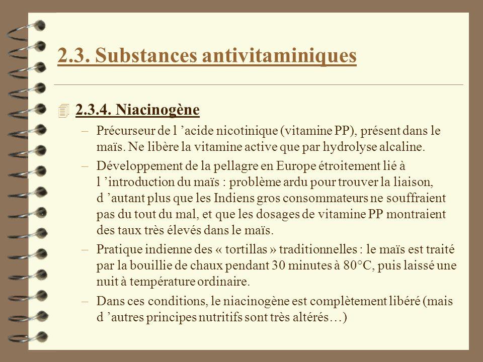 2.3. Substances antivitaminiques 4 2.3.4. Niacinogène –Précurseur de l acide nicotinique (vitamine PP), présent dans le maïs. Ne libère la vitamine ac