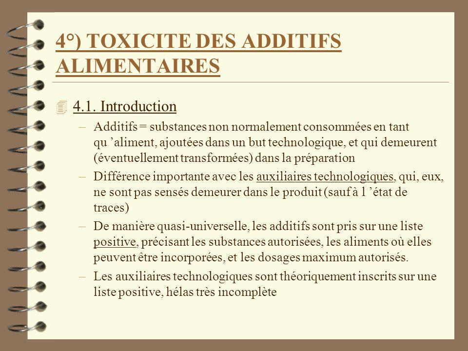 4°) TOXICITE DES ADDITIFS ALIMENTAIRES 4 4.1. Introduction –Additifs = substances non normalement consommées en tant qu aliment, ajoutées dans un but